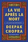 La vie après la mort : Le livre des réponses par Chopra