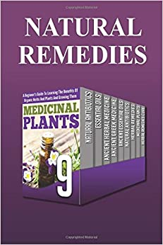 Book Natural Remedies: Achieve Excellent Health And Discover Beauty Secrets And Herbal Remedies (natural antibiotics, essential oils, herbal medicine)
