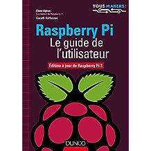 Raspberry Pi - Le guide de l'utilisateur : Edition à jour de Raspberry Pi 3 (Tous makers !) (French Edition)