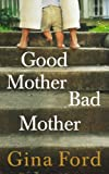 Good Mother, Bad Mother, Gina Ford, 0091954967