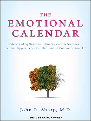 The Emotional Calendar: Understanding Seasonal Influences and Milestones to Become Happier, More Fulfilled, and in Control of Your Life by Brand: Tantor Media