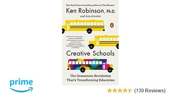 Creative Schools: The Grassroots Revolution That's