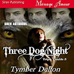 Three Dog Night : Triple Trouble 3 | Tymber Dalton