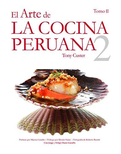 El Arte de la Cocina Peruana Vol. II: Al comprar estarás contribuyendo con la educación de muchos niños peruanos (Spanish Edition)