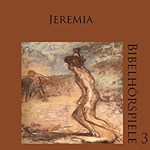 Jeremia (Bibelhörspiele 3.3) Hörspiel
