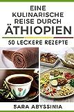 Eine kulinarische Reise durch Äthiopien: 50 leckere Rezepte (German Edition)
