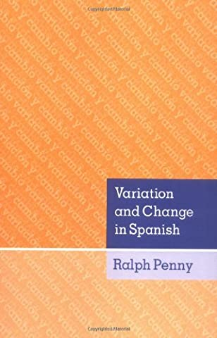 Variation and Change in Spanish (Language Variation And Change)