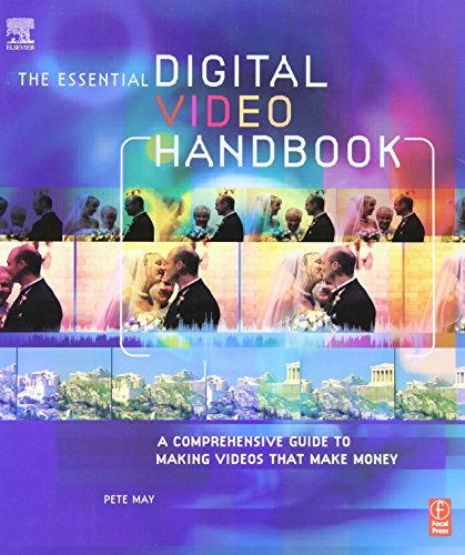 Essential Digital Video Handbook: A Comprehensive Guide to Making Videos That Make Money
