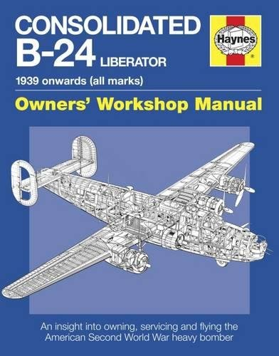 Consolidated B-24 Liberator: 1939 onwards (all Marks) (Owners' Workshop ()