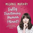 Fully Functioning Human (Almost): Living in an Online/Offline World Hörbuch von Melanie Murphy Gesprochen von: Melanie Murphy