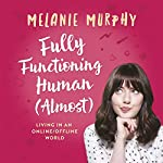 Fully Functioning Human (Almost): Living in an Online/Offline World | Melanie Murphy