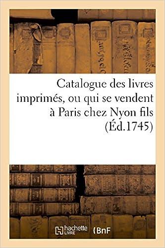 Catalogue Des Livres Imprimes Ou Qui Se Vendent A Paris