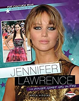 Jennifer Lawrence: The Hunger Games' Girl on Fire (Pop Culture Bios)