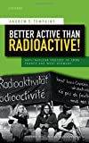 "Andrew S. Tompkins, ""Better Active than Radioactive! Anti-Nuclear Protest in 1970s France and West Germany"" (Oxford UP, 2016)"