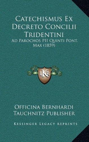 Download Catechismus Ex Decreto Concilii Tridentini: Ad Parochos PII Quinti Pont. Max (1859) (Latin Edition) pdf