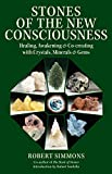 Stones of the New Consciousness: Healing, Awakening and Co-creating with Crystals, Minerals and Gems