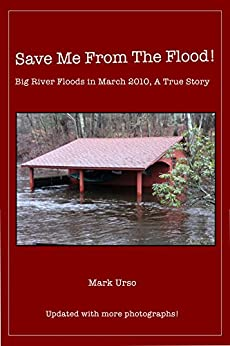 Save Me From The Flood!: Big River Floods in March 2010, A True Story by [Mark Urso]