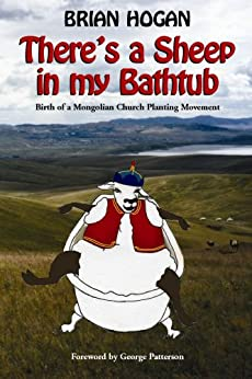 There's a Sheep in my Bathtub: Birth of a Mongolian Church Planting Movement by [Hogan, Brian P]