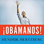 ¡Obamanos!: The Rise of a New Political Era | Hendrik Hertzberg