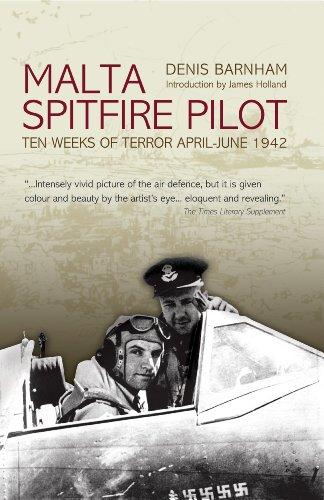British Wwii Pilot - Malta: Spitfire Pilot: Ten Weeks of Terror April - June 1942