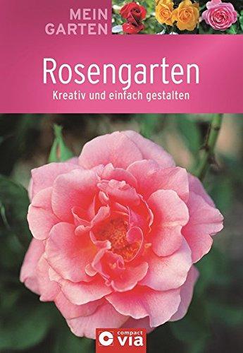 Rosengarten: Kreativ und einfach gestalten (Mein Garten)