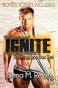 Ignite (A Teasing Hands & Taunting Lips Box Set With Bonus Scenes) by [Reyes, Elena M.]