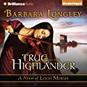 True to the Highlander: Loch Moigh, Book 1 Audiobook by Barbara Longley Narrated by Angela Dawe