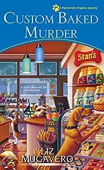 Custom Baked Murder (A Pawsitively Organic Mystery Book 5) by [Mugavero, Liz]