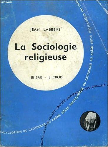 Téléchargements de livres de Google livres La sociologie religieuse. collection je sais-je crois n° 100. encyclopedie du catholique au xxeme. B003UAHD8O PDF MOBI