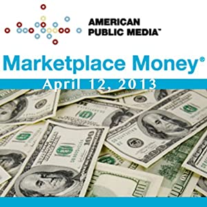 Marketplace Money, April 12, 2013