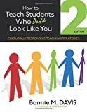 How to Teach Students Who Don't Look Like You : Culturally Responsive Teaching Strategies, Davis, Bonnie M. (Marie), 1452257914