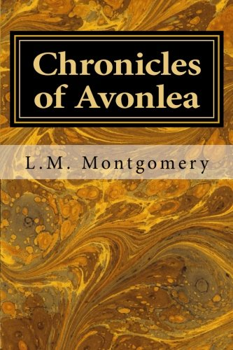 Chronicles of Avonlea (Chronicles of Avonlea (Anne of Green Gables)) (Volume 1) -  L. M. Montgomery, Paperback