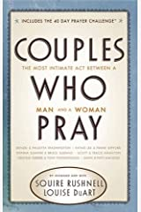 Couples Who Pray: The Most Intimate Act Between a Man and a Woman Paperback