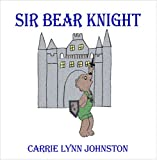Sir Bear Knight, Carrie Lynn Johnston, 1424192242