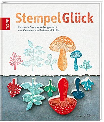 StempelGlück: Kunstvolle Stempel selbst gemacht zum Gestalten von Karten und Stoffen