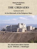 The Crusades. Lecture 6 of 6. In the Aftermath of the Religious Wars.