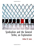 Syndicalism and the General Strike, an Explanation, Arthur D. Lewis, 1115877399