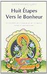 Huit Étapes vers le bonheur. Le chemin de l'amour et de la bonté dans le bouddhisme par Guéshé Kelsang Gyatso