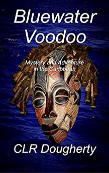Bluewater Voodoo: Mystery and Adventure in the Caribbean (Bluewater Thrillers Book 3) by [Dougherty, Charles]
