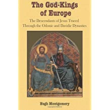 The God-Kings of Europe: The Descendents of Jesus Traced Through the Odonic and Davidic Dynasties