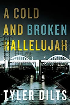 A Cold and Broken Hallelujah (Long Beach Homicide) by [Dilts, Tyler]