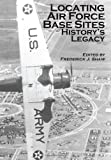 Locating Air Force Base Sites: History's Legacy, Frederick Shaw and United Air Force, 1477539999