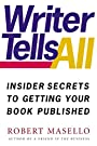 Writer Tells All: Insider Secrets to Getting Your Book Published