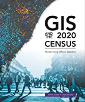 GIS and the 2020 Census: Modernizing Official Statistics Front Cover