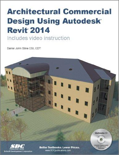 Architectural Commercial Design Using Autodesk Revit 2014 by Daniel John Stine, Publisher : SDC Publications