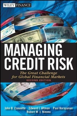 Managing Credit Risk Great Challenge for Global Financial Markets [Wiley Finance] by Caouette, John B., Altman, Edward I., Narayanan, Paul, Nimmo [Wiley,2008] [Hardcover] 2ND EDITION