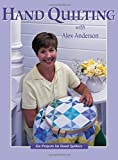 Hand Quilting with Alex Anderson: Six Projects for First-Time Hand Quilters (Quilting Basics S)