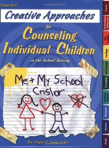 By Diane S. Senn - Creative Approaches for Counseling Individual Children in the School Setting (Reprint) (5/31/06)