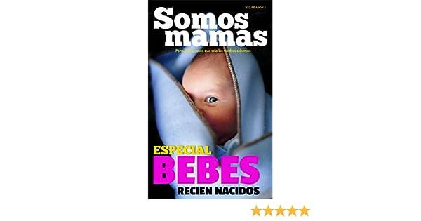 Somos Mamás: Especial Bebés Recién Nacidos (N°3 Año 1): Embarazo, maternidad, bebés, lactancia, familia, hijos, mujeres (Somos Mamás - Mujer, ...