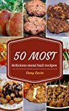 meatball cookbook : 50 most delicious of meatball recipes (meatball cookbook, meatball recipes, the meatball cookbook,  cookbook meatball, recipes meatball, ... cookbook) (easy recipes cookbook 3)